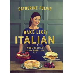 "Catherine Fulvio ""Bake Like an Italian"""